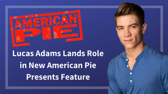 iPOP L.A. Alum Lucas Adams cast in latest American Pie Feature, American Pie Presents: Girls Rule.